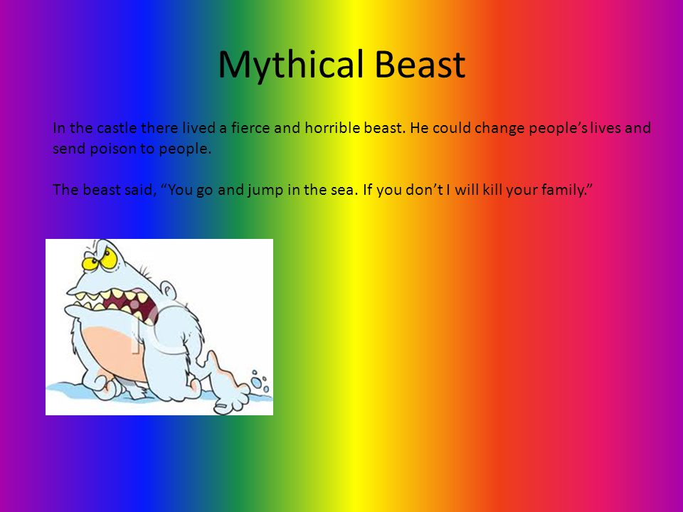 "Mythical Beast In the castle there lived a fierce and horrible beast. He could change people's lives and send poison to people. The beast said, ""You g"