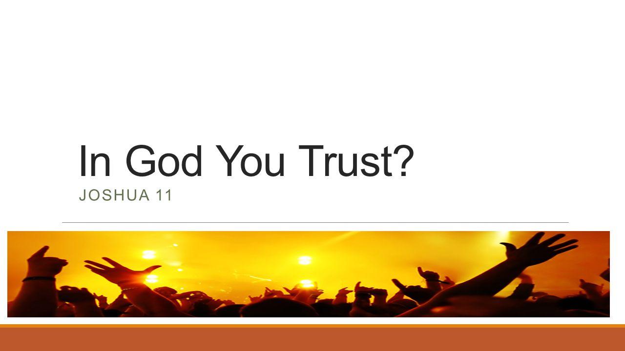 In God You Trust? JOSHUA 11