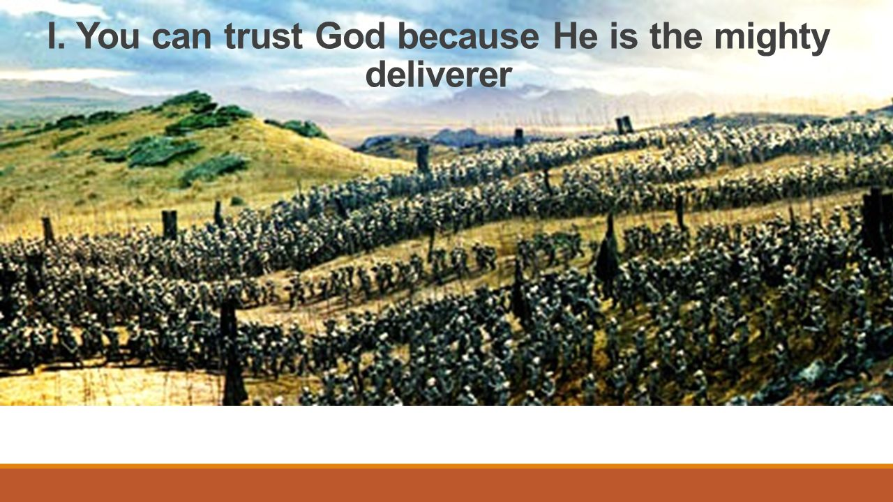 I. You can trust God because He is the mighty deliverer