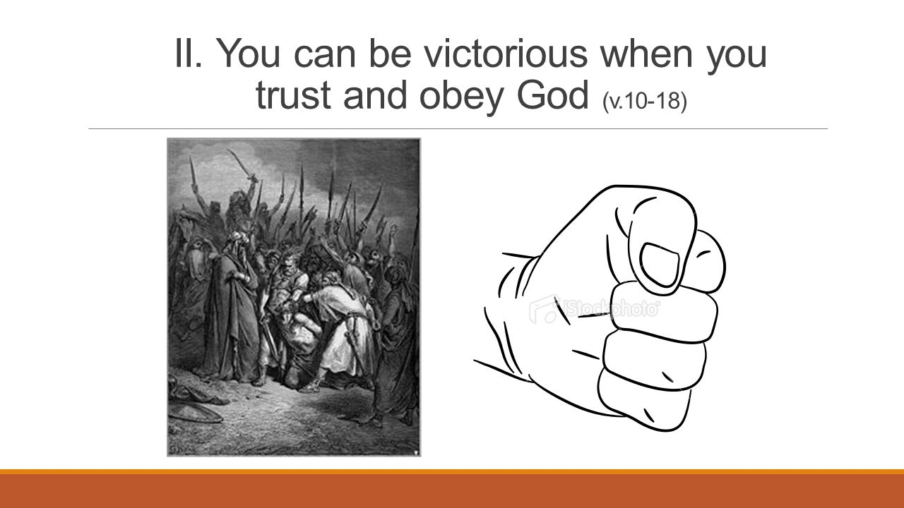 II. You can be victorious when you trust and obey God (v.10-18)