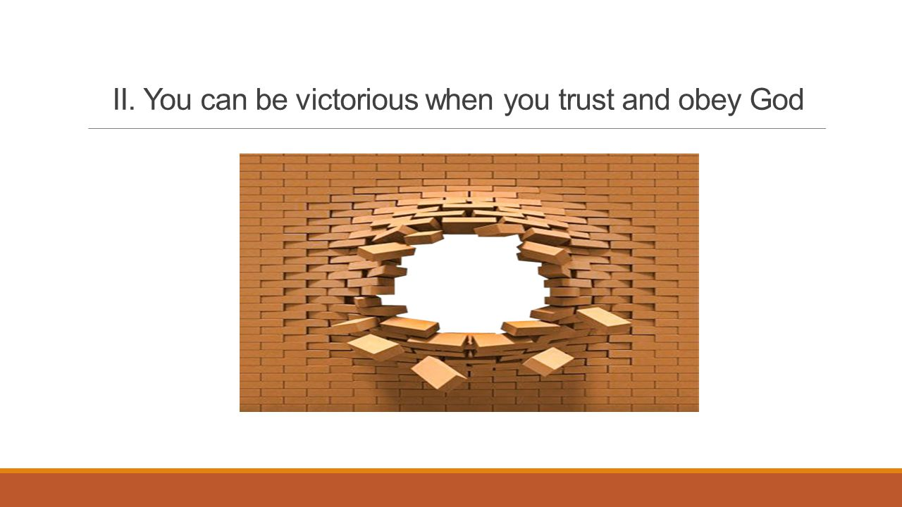 II. You can be victorious when you trust and obey God