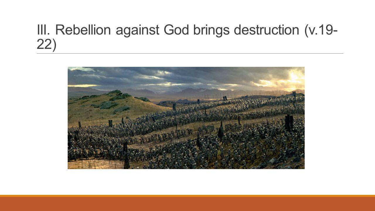 III. Rebellion against God brings destruction (v.19- 22)