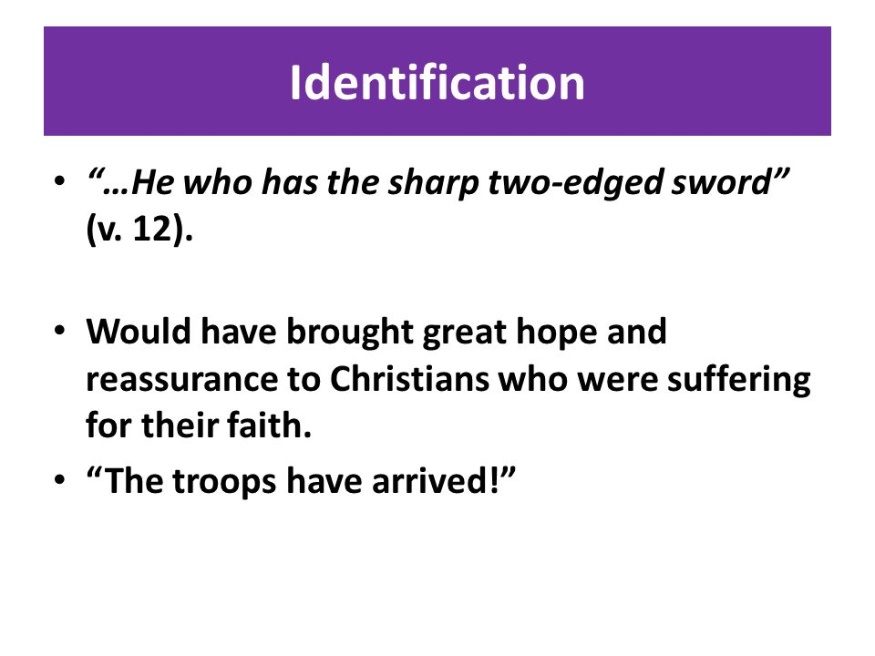 Identification …He who has the sharp two-edged sword (v.
