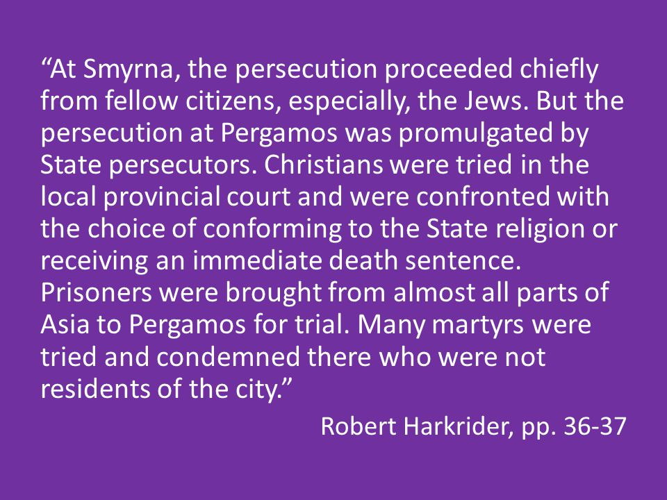 At Smyrna, the persecution proceeded chiefly from fellow citizens, especially, the Jews.