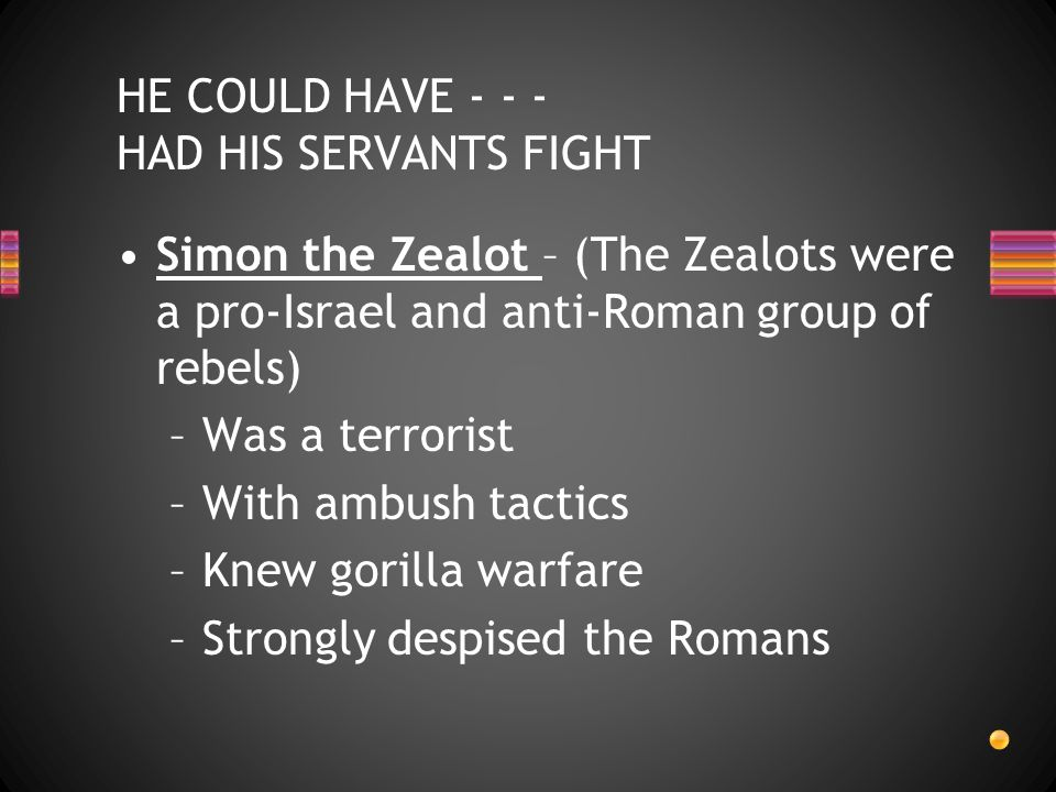 Simon the Zealot – (The Zealots were a pro-Israel and anti-Roman group of rebels) –Was a terrorist –With ambush tactics –Knew gorilla warfare –Strongl
