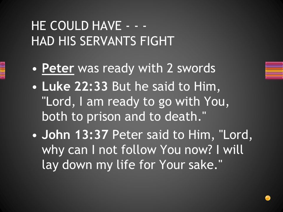 Peter was ready with 2 swords Luke 22:33 But he said to Him,