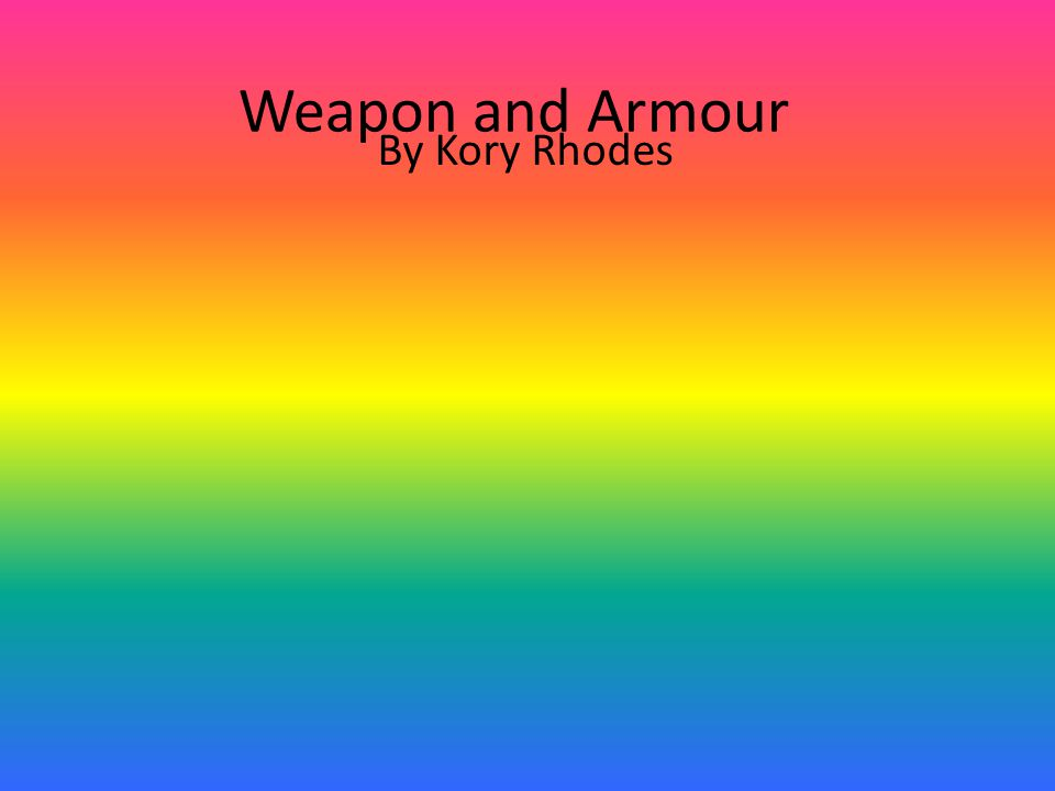 Weapon and Armour By Kory Rhodes