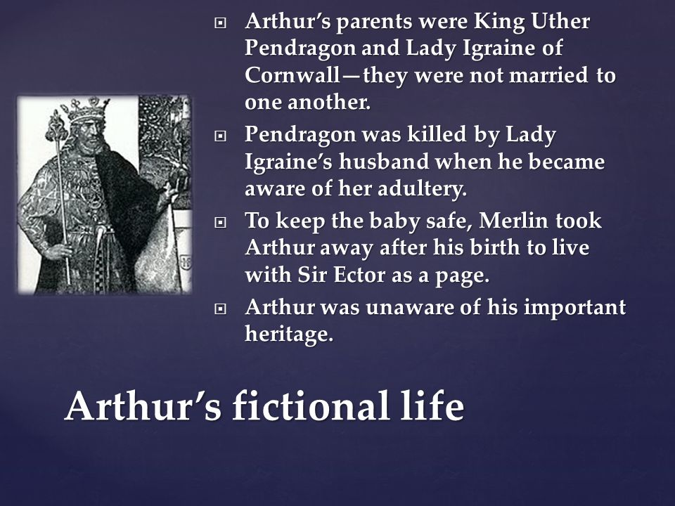  Arthur's parents were King Uther Pendragon and Lady Igraine of Cornwall—they were not married to one another.