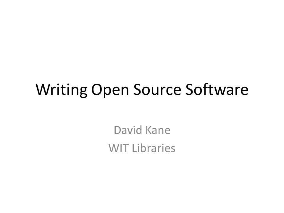 Writing Open Source Software David Kane WIT Libraries
