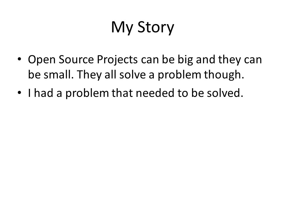 My Story Open Source Projects can be big and they can be small.