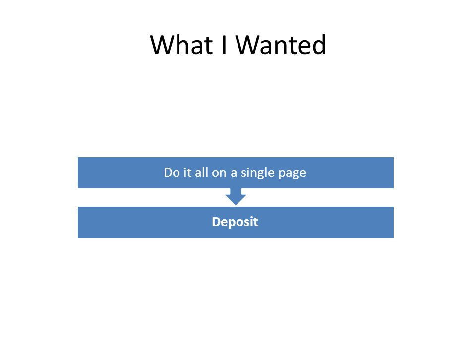 What I Wanted Deposit Do it all on a single page