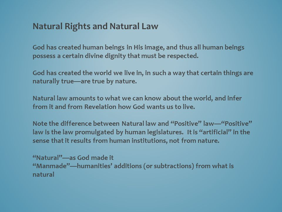 Natural Rights and Natural Law God has created human beings in His image, and thus all human beings possess a certain divine dignity that must be respected.