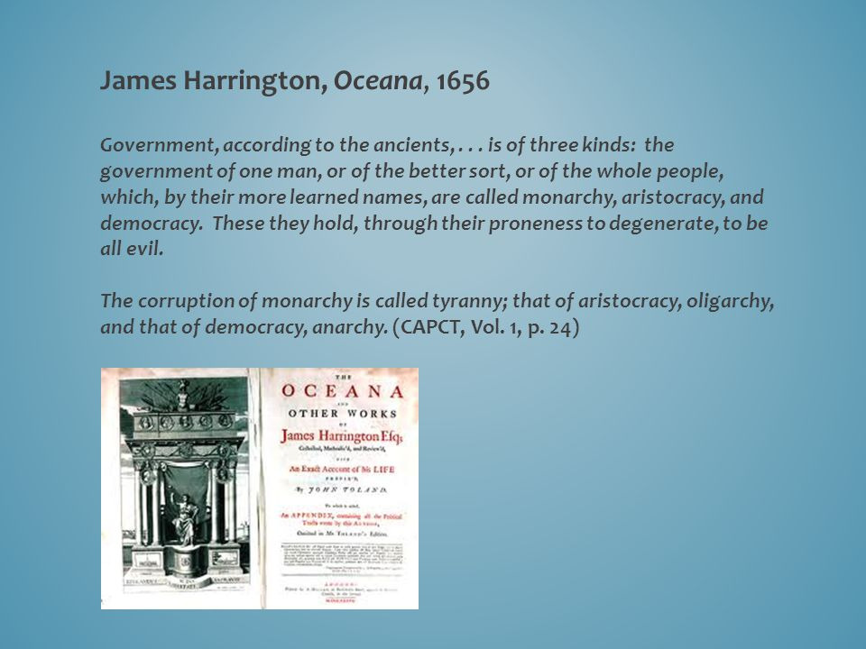 James Harrington, Oceana, 1656 Mixed Government But legislators, having found these three governments at the best to be naught, have invented another, consisting of a mixture of them all, which only is good.