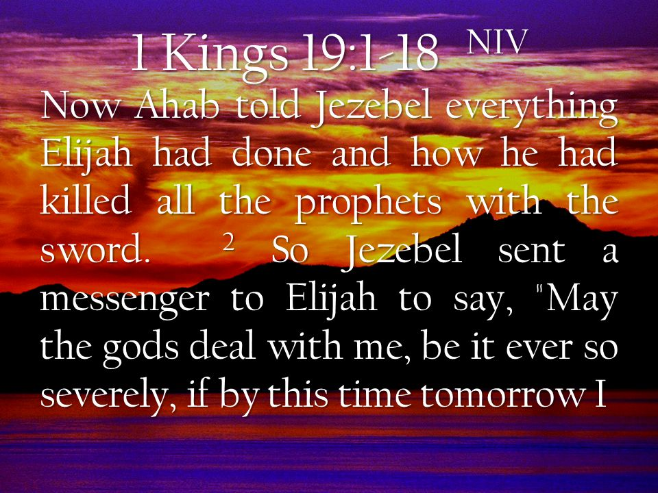 1 Kings 19:1-18 NIV Elisha son of Shaphat from Abel Meholah to succeed you as prophet.