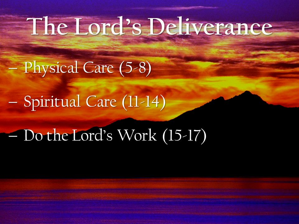  Physical Care (5-8)  Spiritual Care (11-14)  Do the Lord's Work (15-17) The Lord's Deliverance