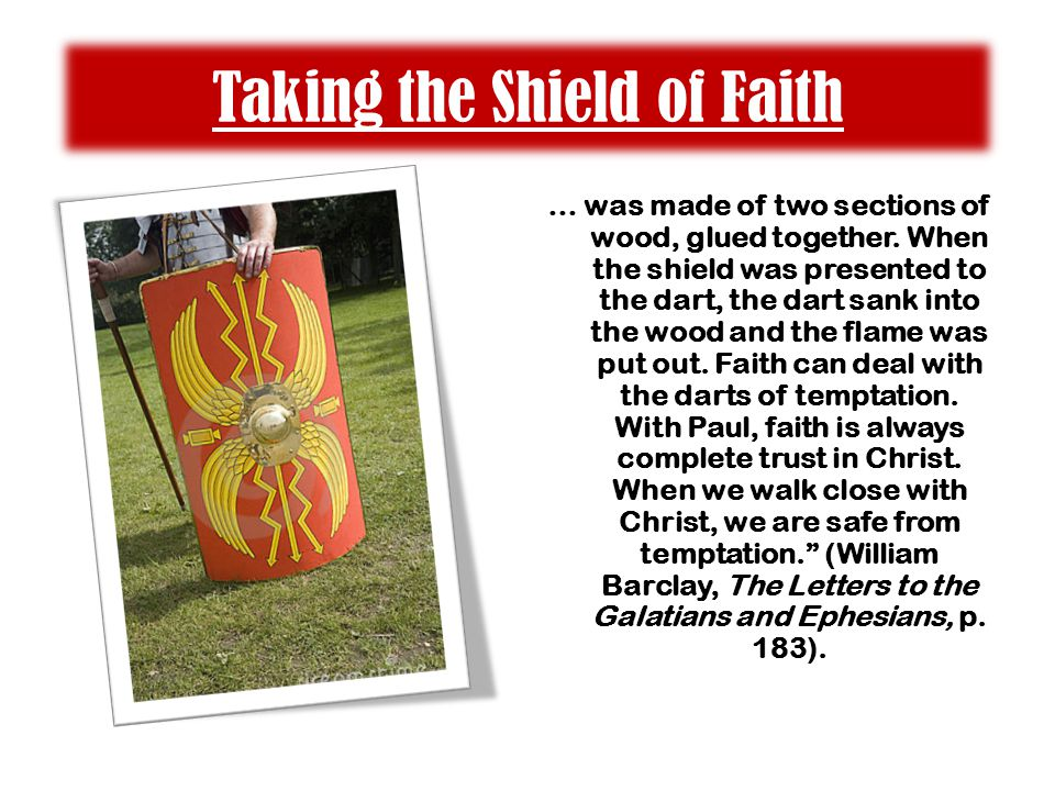 Taking the Shield of Faith … was made of two sections of wood, glued together. When the shield was presented to the dart, the dart sank into the wood