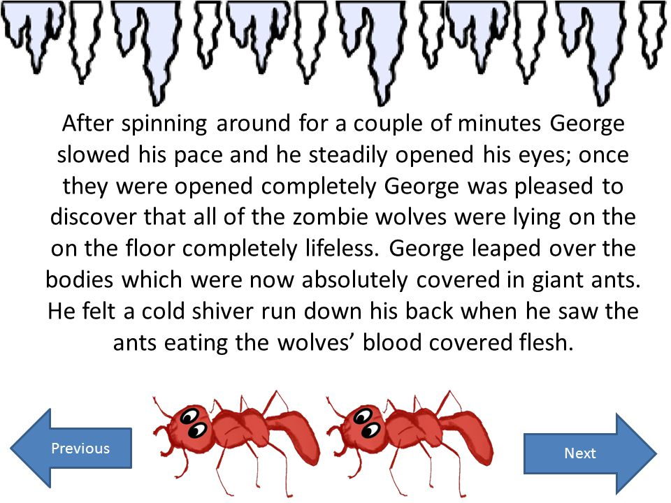 Next After spinning around for a couple of minutes George slowed his pace and he steadily opened his eyes; once they were opened completely George was