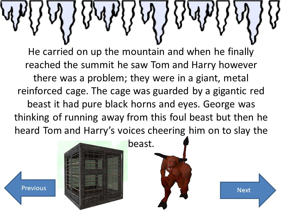 Next He carried on up the mountain and when he finally reached the summit he saw Tom and Harry however there was a problem; they were in a giant, meta