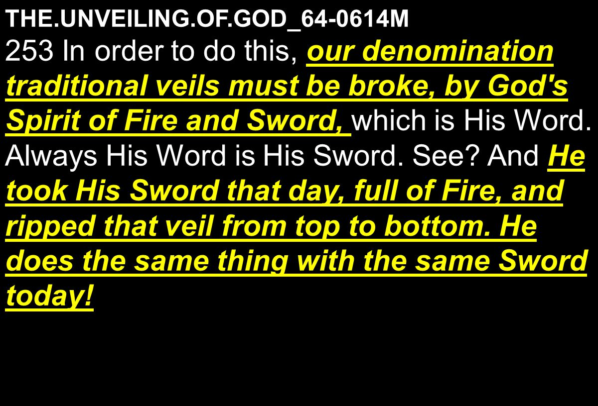 THE.UNVEILING.OF.GOD_64-0614M our denomination traditional veils must be broke, by God s Spirit of Fire and Sword, He took His Sword that day, full of Fire, and ripped that veil from top to bottom.