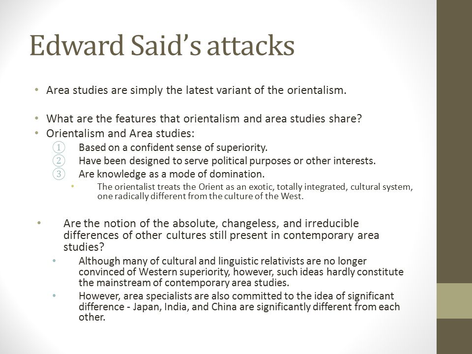 Edward Said's attacks Area studies are simply the latest variant of the orientalism.