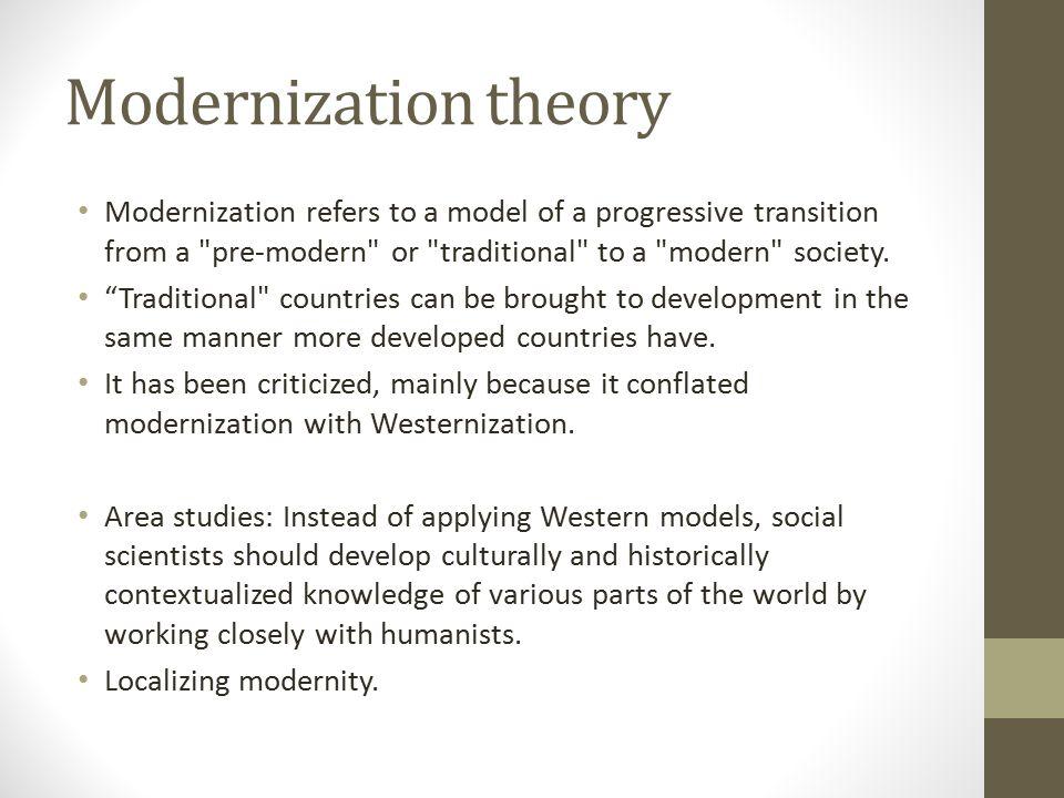 Modernization theory Modernization refers to a model of a progressive transition from a pre-modern or traditional to a modern society.
