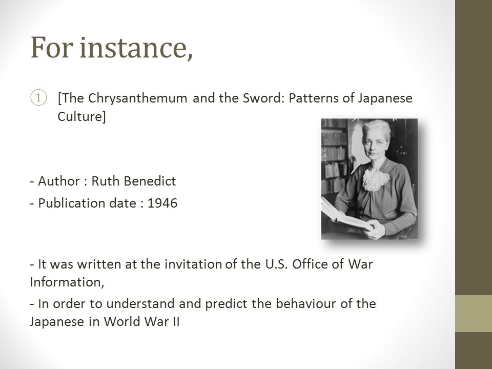 For instance, ①[The Chrysanthemum and the Sword: Patterns of Japanese Culture] - Author : Ruth Benedict - Publication date : 1946 - It was written at the invitation of the U.S.
