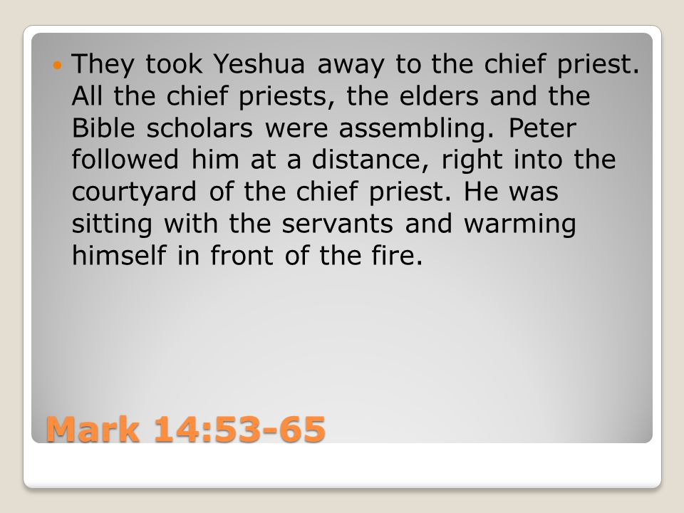 Now the chief priests and the whole council were looking for evidence against Yeshua so they could have him put to death, but they couldn't find any.