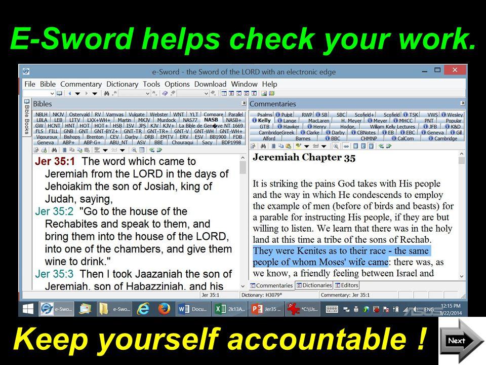 E-Sword helps check your work. Keep yourself accountable !