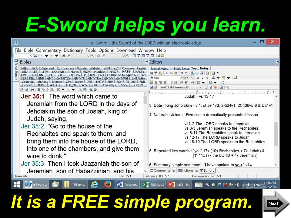 E-Sword helps you learn. It is a FREE simple program.