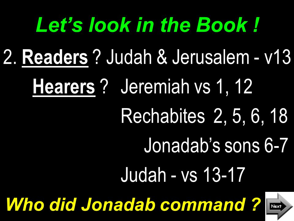 Review, react and remember: www.AzBible.yolasite.com  Jeremiah 35 tells about the Rechabites in Jerusalem.
