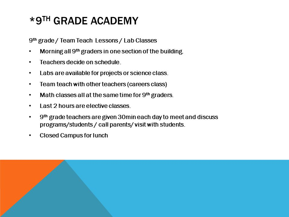 *9 TH GRADE ACADEMY 9 th grade / Team Teach Lessons / Lab Classes Morning all 9 th graders in one section of the building. Teachers decide on schedule