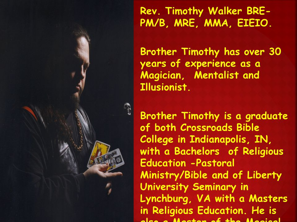 Rev.Timothy Walker BRE- PM/B, MRE, MMA, EIEIO.