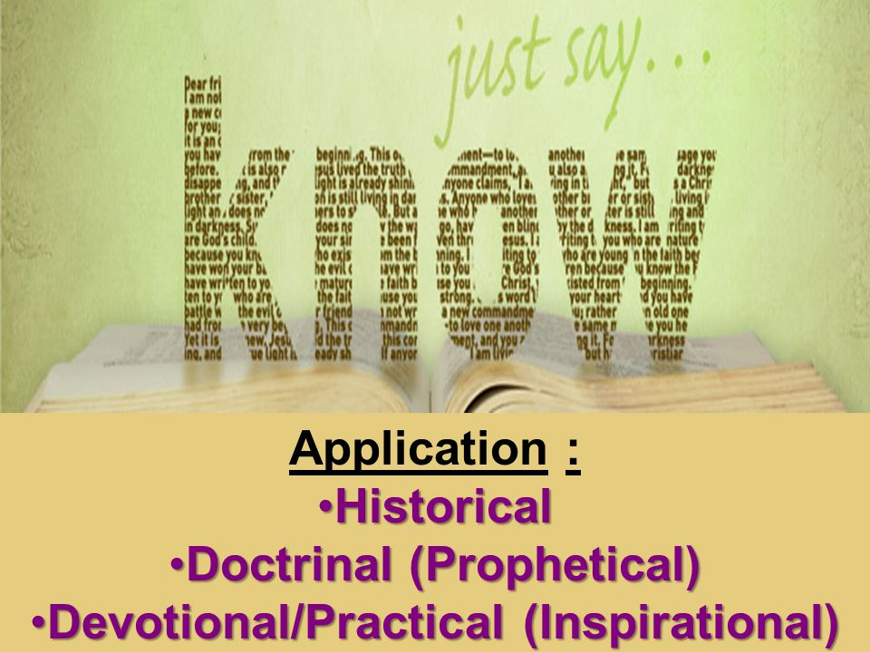 Application : HistoricalHistorical Doctrinal (Prophetical)Doctrinal (Prophetical) Devotional/Practical (Inspirational)Devotional/Practical (Inspirational)
