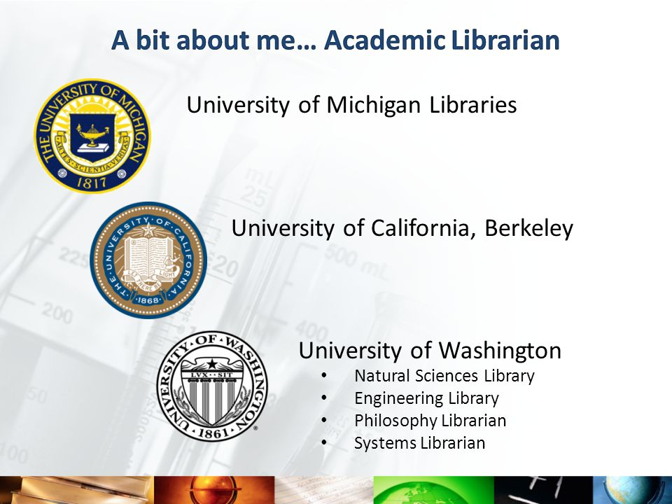 University of Michigan Libraries University of California, Berkeley University of Washington Natural Sciences Library Engineering Library Philosophy Librarian Systems Librarian
