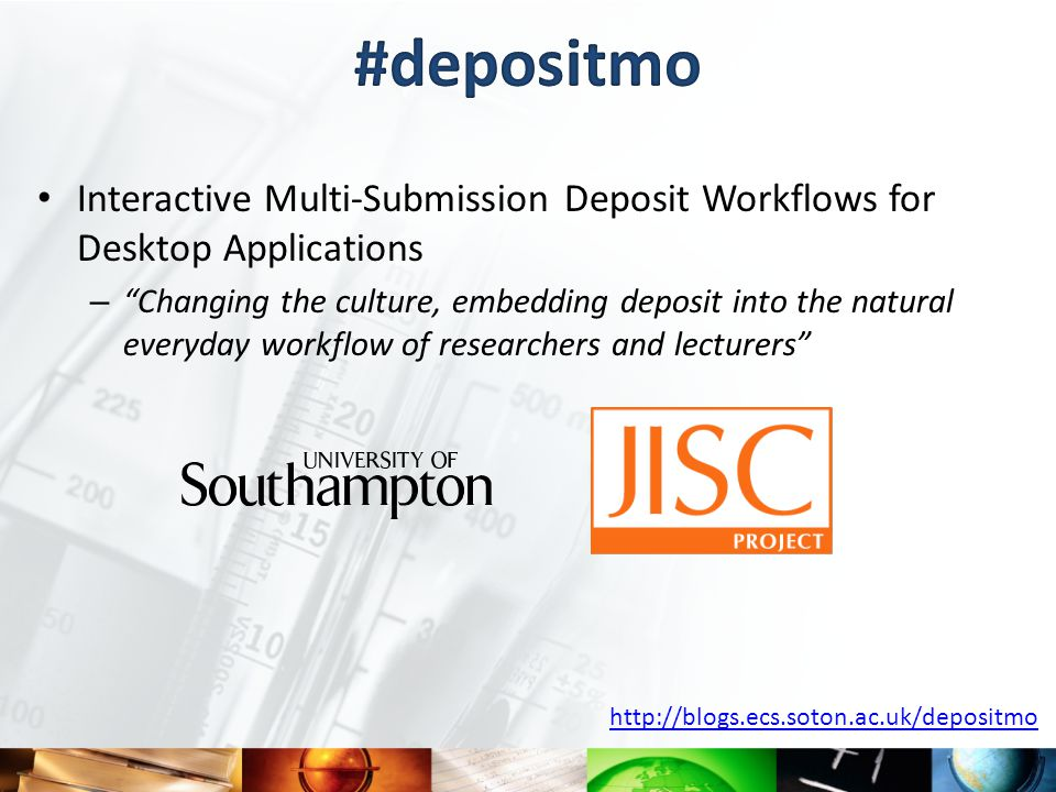 Interactive Multi-Submission Deposit Workflows for Desktop Applications – Changing the culture, embedding deposit into the natural everyday workflow of researchers and lecturers http://blogs.ecs.soton.ac.uk/depositmo