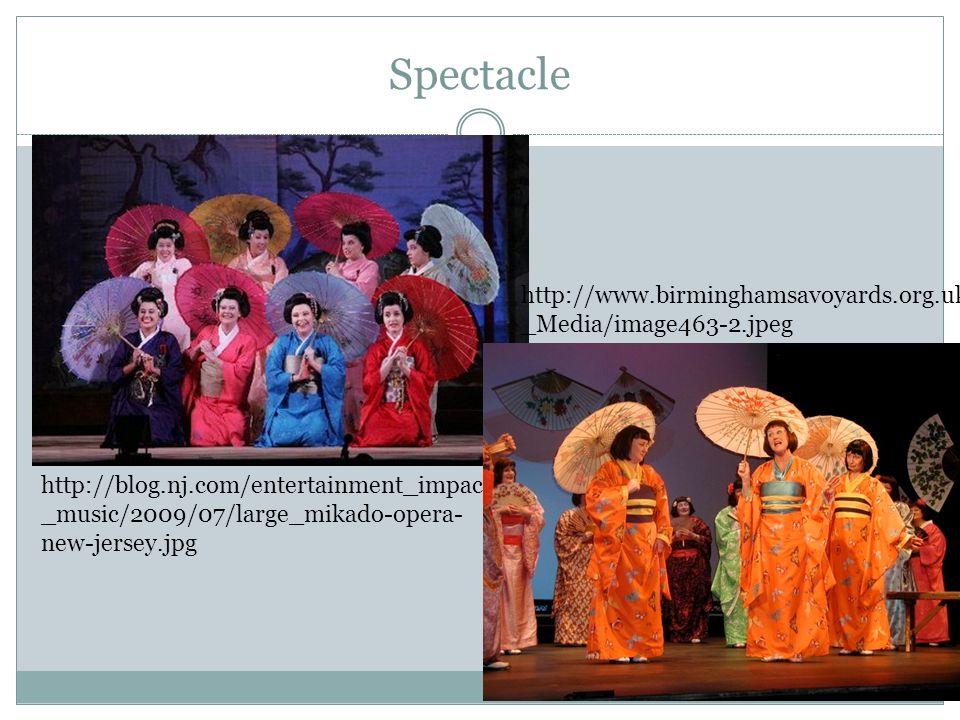 Spectacle http://blog.nj.com/entertainment_impact _music/2009/07/large_mikado-opera- new-jersey.jpg http://www.birminghamsavoyards.org.uk/ _Media/image463-2.jpeg