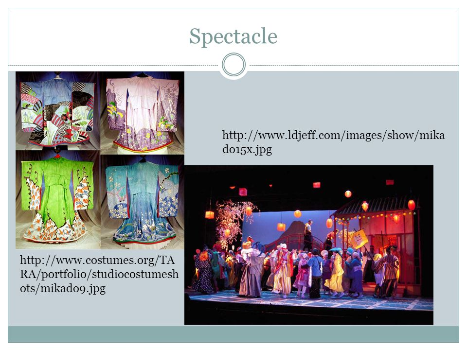 Spectacle http://www.costumes.org/TA RA/portfolio/studiocostumesh ots/mikado9.jpg http://www.ldjeff.com/images/show/mika do15x.jpg