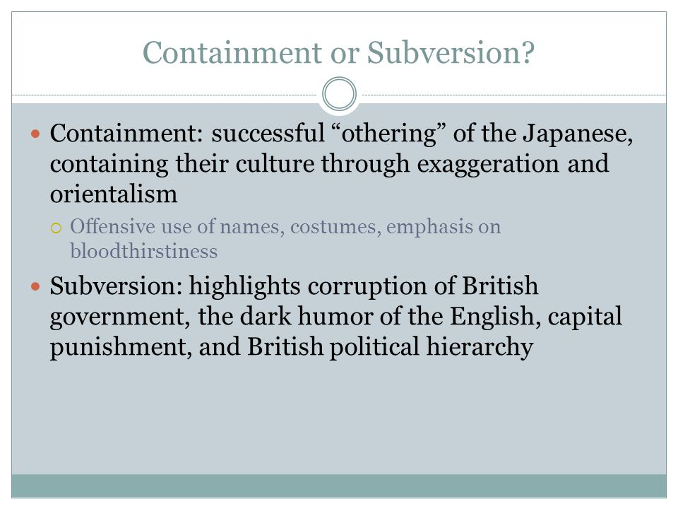 """Containment or Subversion? Containment: successful """"othering"""" of the Japanese, containing their culture through exaggeration and orientalism  Offensi"""
