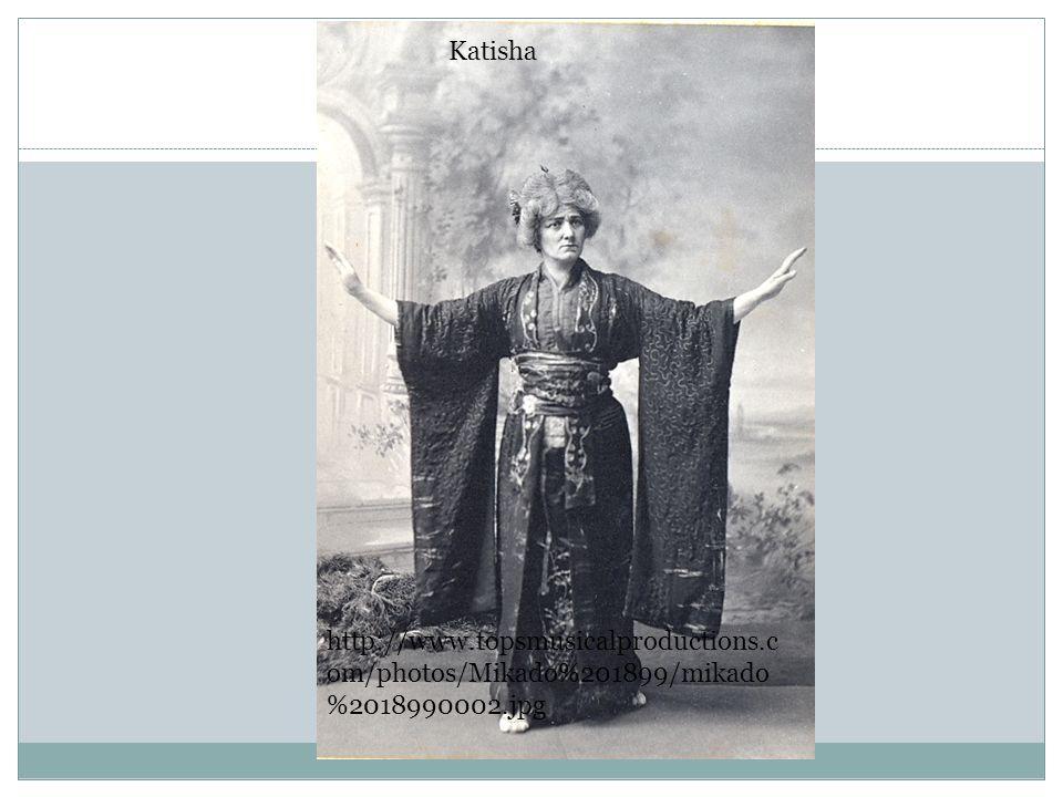 Katisha http://www.topsmusicalproductions.c om/photos/Mikado%201899/mikado %2018990002.jpg