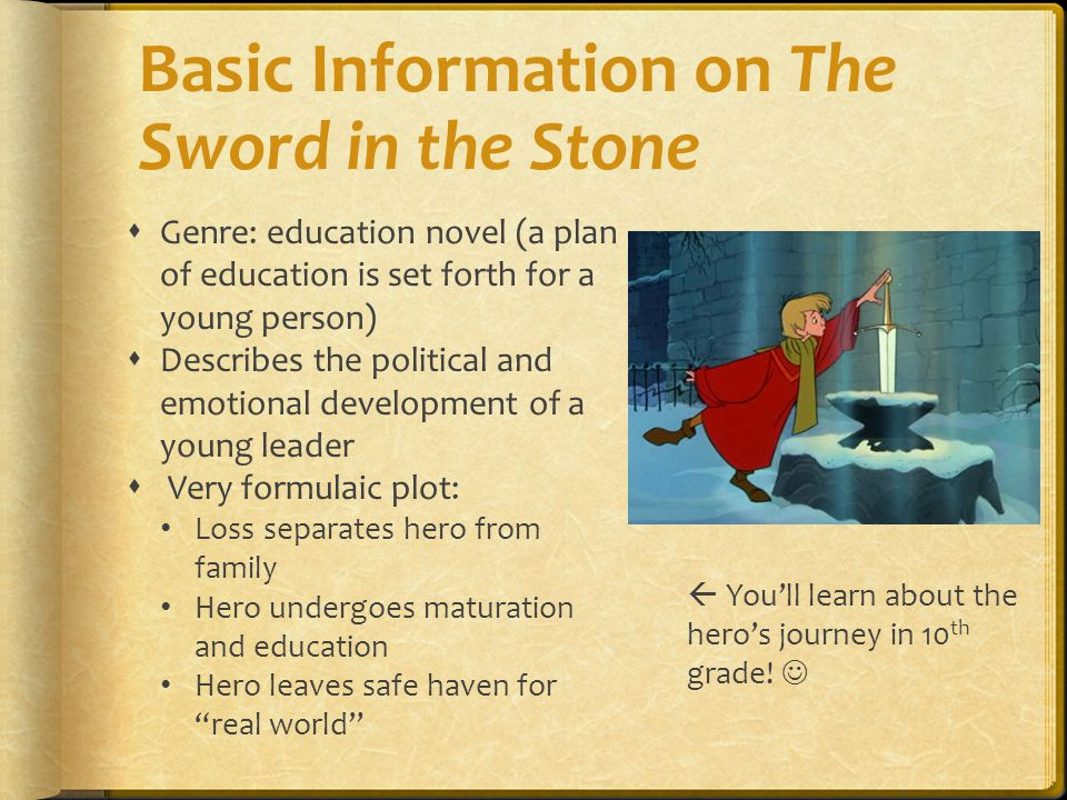 Basic Information on The Sword in the Stone  Genre: education novel (a plan of education is set forth for a young person)  Describes the political a