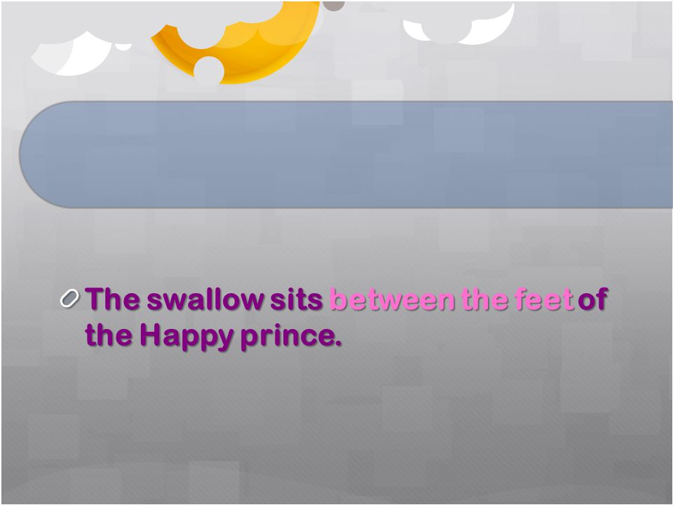 The swallow sits between the feet of the Happy prince.