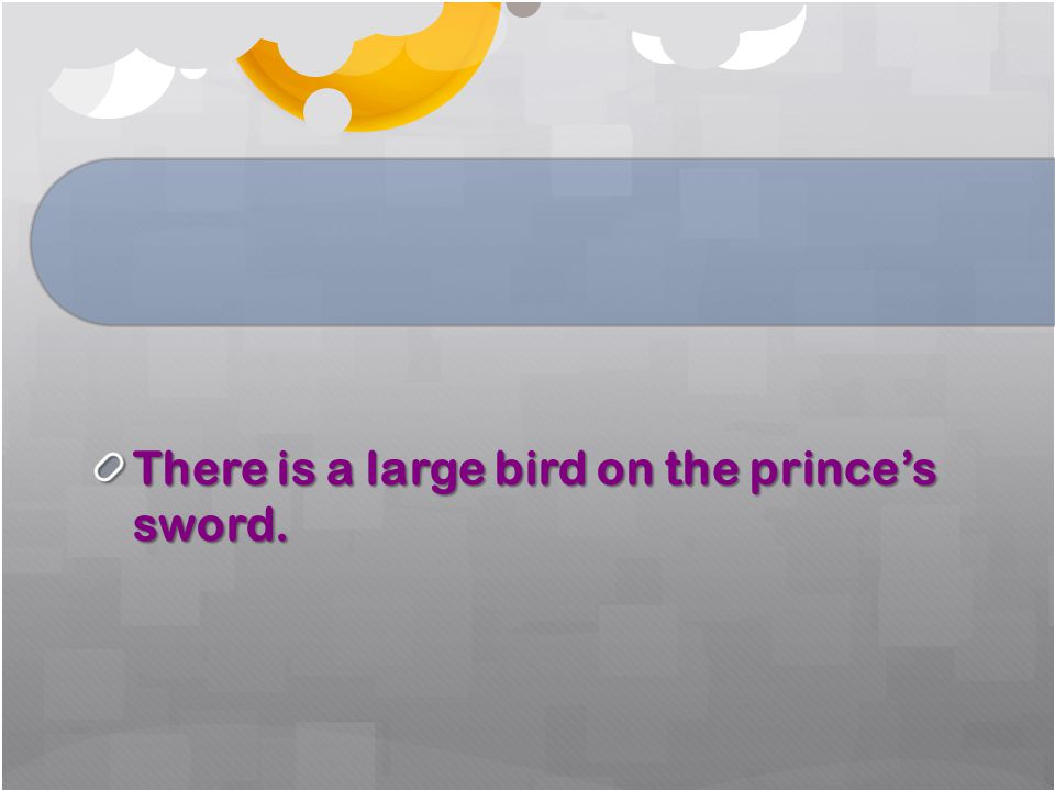 There is a large bird on the prince's sword.