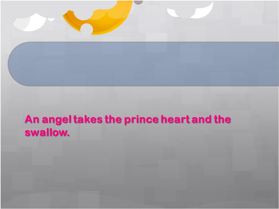 An angel takes the prince heart and the swallow.