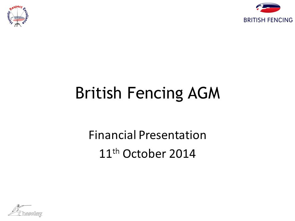 British Fencing AGM Financial Presentation 11 th October 2014