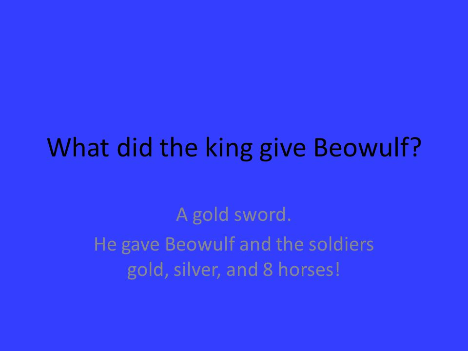 What did the king give Beowulf.A gold sword.
