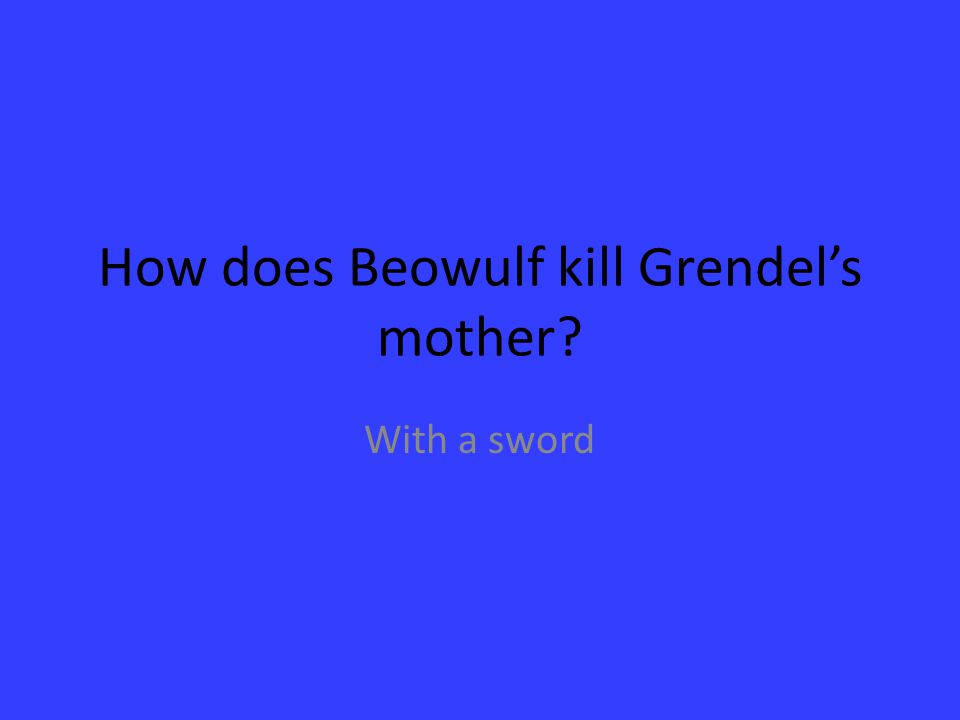 How does Beowulf kill Grendel's mother? With a sword