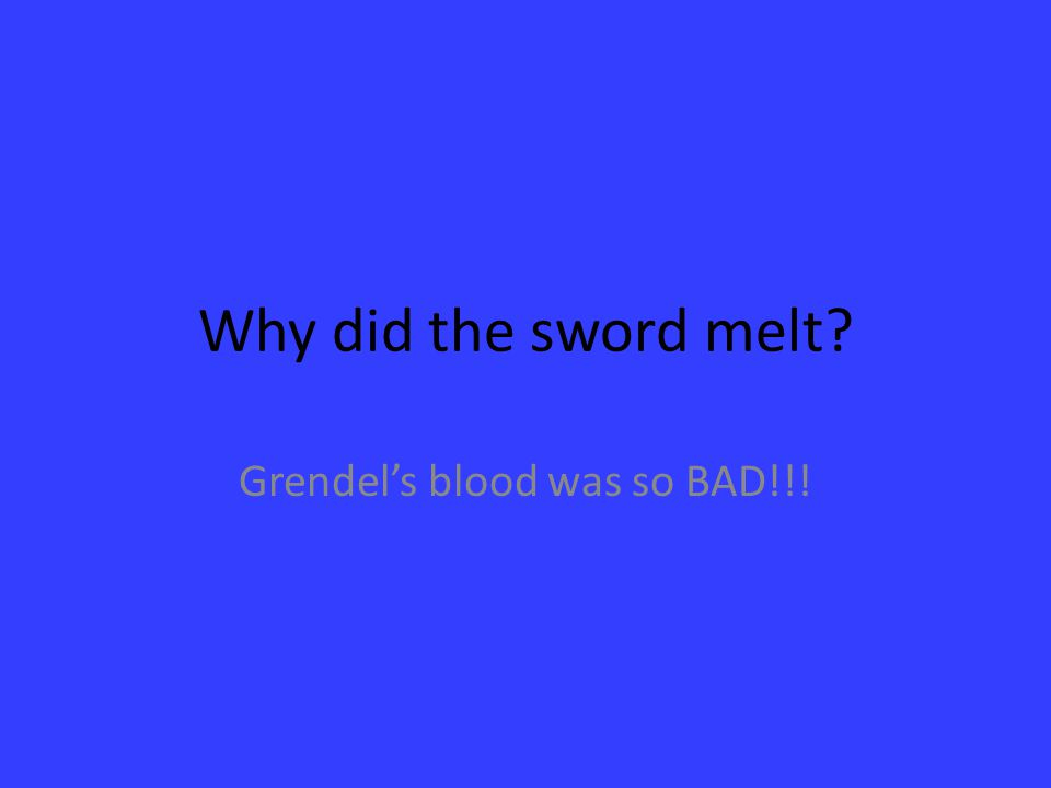 Why did the sword melt? Grendel's blood was so BAD!!!