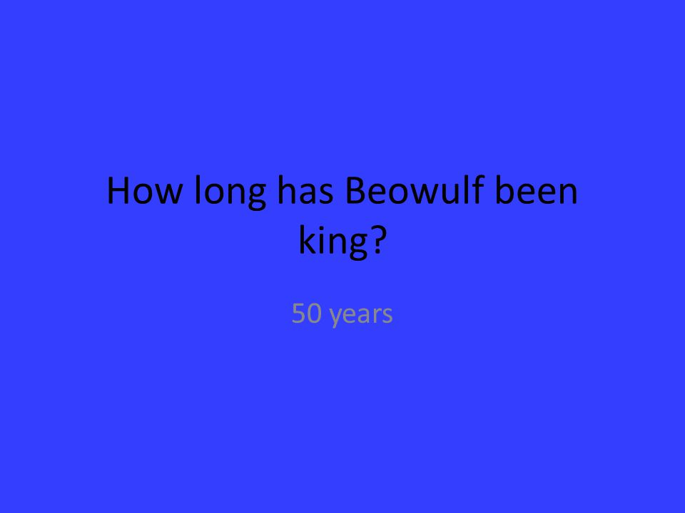 How long has Beowulf been king? 50 years