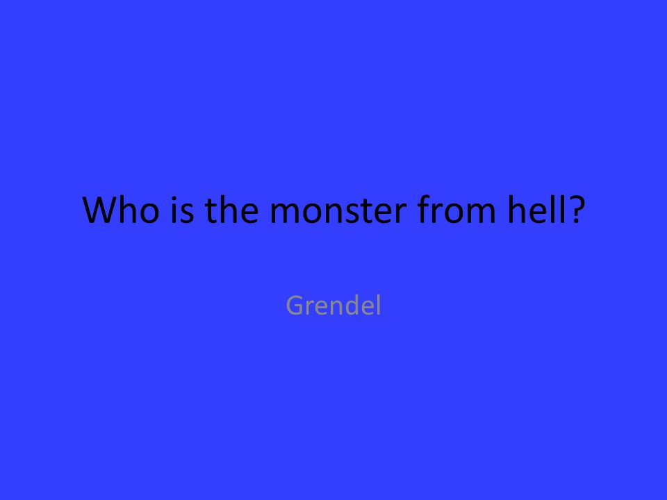 Who is the monster from hell? Grendel