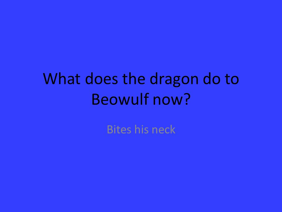 What does the dragon do to Beowulf now? Bites his neck